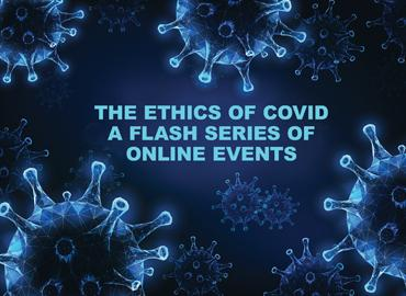 Illustrated polygonal coronavirus cells on dark blue background with text that reads the Ethics of COVID A flash series of online events
