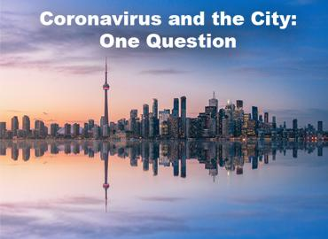 The words Coronavirus and the City: One Question on a photo of Toronto skyline