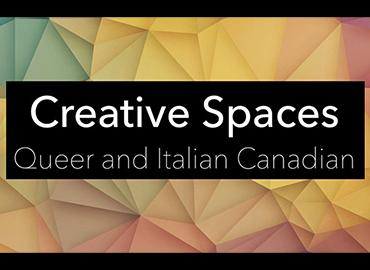 Abstract graphic background with a black box that has the text Creative Spaces: Queer and Italian Canadian