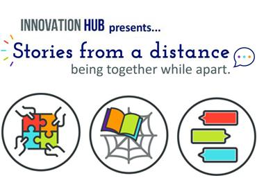 Innovation Hub presents Stories From a Distance: Being Together While Apart