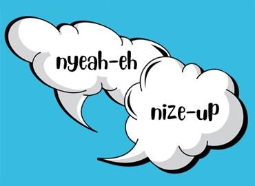 "word bubbles with words ""nyeah-eh"" and ""nize-up"""